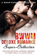 Bwwm Deluxe Romance Super-Collection: A Bwwm Romance Collection