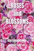 Adult Coloring Book: Roses and Blossoms: Paint and Color Flowers and Floral Designs