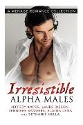 Irresistable Alpha Males: A Menage Romance Collection