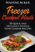 Freezer Crockpot Meals. Top 30+ Freezer Slow Cooker Meals for Every Kitchen That Everyone Will Love: (Freezer Crockpot Cookbook, Freezer Slow Cooker M