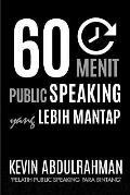 60 Menit Public Speaking Yang Lebih Mantap: Menjadi Lebih Mantap. Menyampaikan Dengan Lebih Mantap. Merasa Lebih Mantap