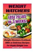 Weight Watchers: Lose 20 Lbs in 3 Weeks! Weight Watchers Cookbook with 30 Delicious Recipes for Rapid Weight Loss: Weight Watchers Simp