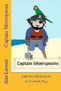 Captain Silverspoons: And His Adventures in Catbell Bay