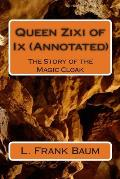 Queen Zixi of IX (Annotated): The Story of the Magic Cloak