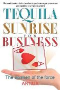 Tequila Sunrise for Business: The Combination of the Three Key Ingredients to Get Your Success and Business You Want to Achieve