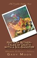 Rattler Bitner-Tales of Death with a Six-Shooter: Ultimate Collector's Edition