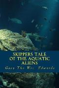 Skippers Tale of the Aquatic Aliens