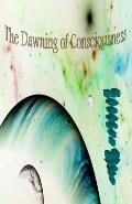 The Dawning of Consciousness