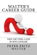 Walter's Career Guide: Why Getting a Job Is Not Enough