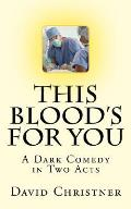 This Blood's for You: A Dark Comedy in Two Acts
