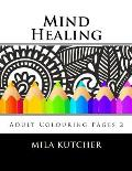 Mind Healing: Adult Colouring Pages 2
