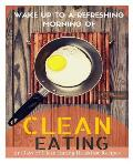 Wake Up to a Refreshing Morning of Clean Eating: 25 Days of Clean Eating Breakfast Recipes