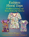 Fashion Floral Tops: 50 Mind Calming and Stress Relieving Patterns