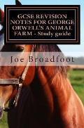 Gcse Revision Notes for George Orwell?s Animal Farm - Study Guide: All Chapters, Page-By-Page Analysis