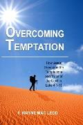 Overcoming Temptation: How Jesus Overcame the Temptations and Traps of the Devil in Luke 4:1-13