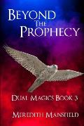 Beyond the Prophecy: Dual Magics Book 3