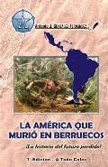 La America Que Murio En Berruecos: La Historia del Futuro Perdido!