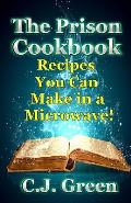 The Prison Cookbook: A Cookbook for Prison Inmates Full of Delicious Recipes That You Can Cook in a Microwave Oven!
