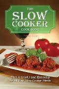 The Slow Cooker Cookbook: That Is Useful and Essential for All Your Slow Cooker Meals
