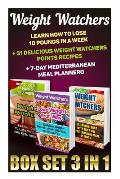 Weight Watchers Box Set 3 in 1: Learn How to Lose 10 Pounds in a Week + 31 Delicious Weight Watchers Points Recipes + 7-Day Mediterranean Meal Planner