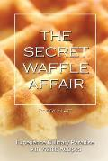 The Secret Waffle Affair: Experience Culinary Paradise with Waffle Recipes