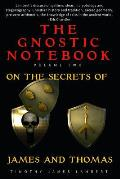The Gnostic Notebook: Volume Two: On the Secrets of James and Thomas