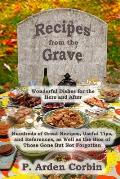 Recipes from the Grave: Wonderful Dishes for the Here and After
