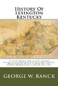 History of Lexington Kentucky: Its Early Annals and Recent Progress Including Biographical Sketches and Personal Reminiscences of the Pioneer Settler