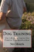 Dog Training: The Ultimate Guide for Canine Communication