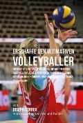 Erschaffe Den Ultimativen Volleyballer: Entdecke Die Geheimnisse Und Tricks, Die Von Den Besten Profi-Volleyballspielern Und Ihren Trainern Angewandt