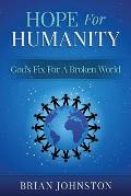 Hope for Humanity - God's Fix for a Broken World