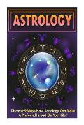 Astrology: Discover 9 Ways How Astrology Can Make a Profound Impact on Your Life
