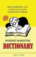 Internet Marketing Dictionary: The Complete A-Z Guide to Online Marketing Terms