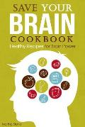 Save Your Brain Cookbook: Healthy Recipes for Brain Power