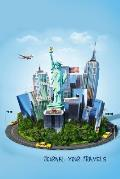 Journal Your Travels: New York City Sights Travel Journal, Lined Journal, Diary Notebook 6 X 9, 180 Pages