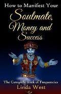 How to Manifest Your Soulmate, Money and Success: The Complete Book on Frequencies