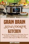 Grain Brain Slow Cooker Kitchen: : Top 70 Easy-To-Cook Grain Brain Slow Cooker Recipes to Help You Lose the Weight and Gain Total Health (a Low-Carb,