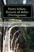 Party Fellow. Return of Debts (Portuguese)