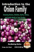 Introduction to the Onion Family - Growing Onions, Shallots, Garlic, Chives, and Leeks Easily in Your Garden
