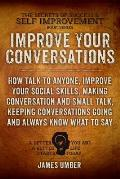 Improve Your Conversations: How Talk to Anyone, Improve Your Social Skills, Making Conversation and Small Talk, Keeping Conversations Going and Al