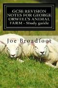 Gcse Revision Notes for George Orwell's Animal Farm - Study Guide: All Chapters, Page-By-Page Analysis
