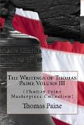 The Writings of Thomas Paine Volume III: (Thomas Paine Masterpiece Collection)