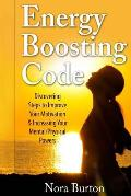 Energy Boosting Code: Discovering Steps to Improve Your Motivation & Increasing Your Mental/Physical Powers