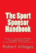 The Sport Sponsor Handbook: How to Increase Profits Through Sport and Entertainment Sponsorship