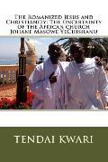 The Romanized Jesus and Christianity: The Uncertainty of the African Church Johane Masowe Yechishanu