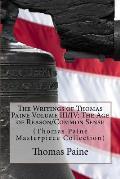 The Writings of Thomas Paine Volume III/IV: The Age of Reason/Common Sense: (Thomas Paine Masterpiece Collection)