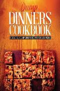 Dump Dinners: 30 Most Delicious Dump Dinners Recipes for Busy People