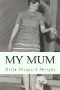 My Mum: A Fascinating True Life Account of a Criminal Family from London's Notting Hill, in the '40s, '50s and '60s