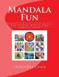 Mandala Fun: 50 Mandalas to Color for Children and Adults Imparting Enjoyment, Satisfaction and Peace! Includes Beautiful Photos of
