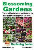 Blossoming Gardens - Tips and Techniques for Gardens in Full Bloom Throughout the Year